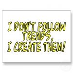 Be A Trendsetter Not A Follower
