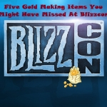 Five Gold Making Items You Might Have Missed At Blizzcon